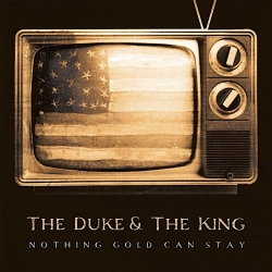 The Duke & The King - Nothing Gold Can Stay, HQ180G, 2009